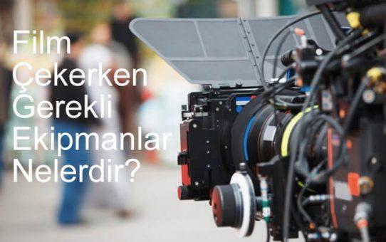 Film Çekerken Gerekli Ekipmanlar Nelerdir?